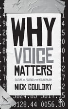 Why Voice Matters: Culture and Politics After Neoliberalism