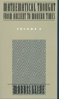 Mathematical Thought From Ancient to Modern Times, Volume 3