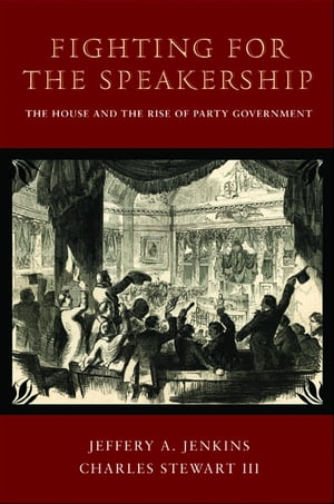 Fighting for the Speakership The House and the Rise of Party Government