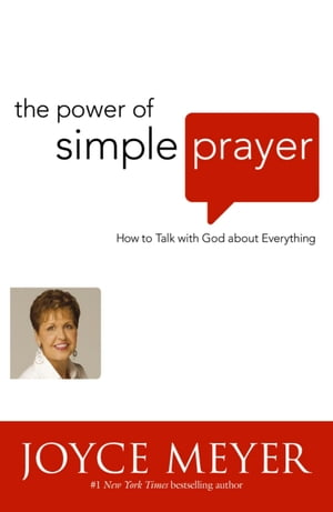 The Power of Simple Prayer How to Talk to God about Everything