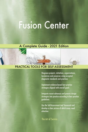 Fusion Center A Complete Guide - 2021 Edition by Gerardus Blokdyk