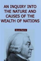 AN INQUIRY INTO THE NATURE AND CAUSES OF THE WEALTH OF NATIONS. by Adam Smith