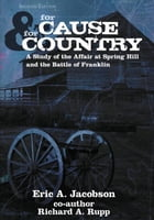 For Cause and Country: A Study of the Affair at Spring Hill & the Battle of Franklin by Eric A. Jacobson