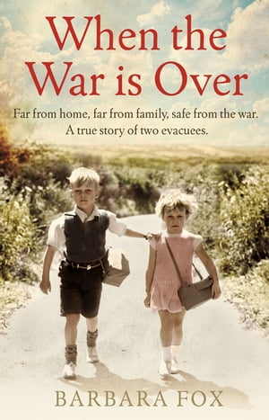 When the War Is Over Far from home,  far from family,  safe from the war - a true story of two Second World War evacuees