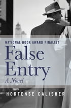 False Entry: A Novel by Hortense Calisher