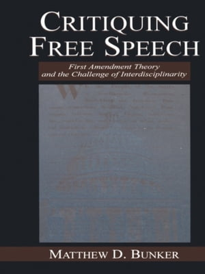 Critiquing Free Speech First Amendment theory and the Challenge of Interdisciplinarity