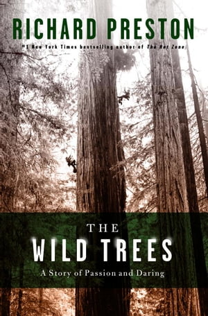The Wild Trees: A Story of Passion and Daring by Richard Preston