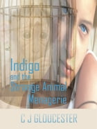 Indigo and the Strange Animal Menagerie: The Indigo Adventures, #1 by C J Gloucester
