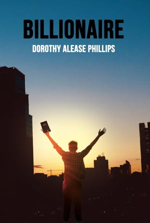 Billionaire by Dorothy Alease Phillips