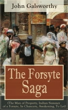 The Forsyte Saga (The Man of Property, Indian Summer of a Forsyte, In Chancery, Awakening, To Let): Masterpiece of Modern Literature from the Nobel-Pr by John Galsworthy