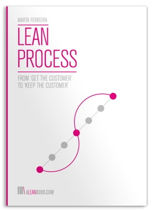 Lean Process: From 'Get the Customer' to 'Keep the Customer' by Marta Ferreira
