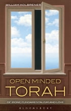 Open Minded Torah: Of Irony, Fundamentalism and Love