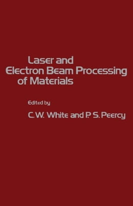 Book Laser and Electron Beam Processing of Materials by White, C.W.