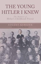 The Young Hitler I Knew: The Memoirs of Hitler's Childhood Friend by August Kubizek