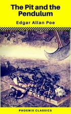 The Pit and the Pendulum (Phoenix Classics) by Edgar Allan Poe