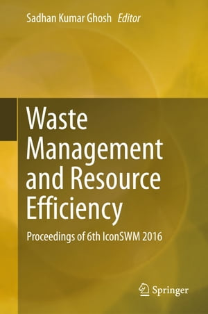 Waste Management and Resource Efficiency: Proceedings of 6th IconSWM 2016 by Sadhan Kumar Ghosh