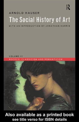 Book Social History of Art, Volume 3: Rococo, Classicism and Romanticism by Hauser, Arnold