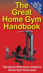 The Great Home Gym Handbook: The Quick Reference Guide to Home Gym Exercises by Mike Jespersen