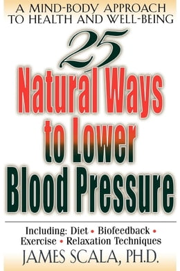 Book 25 Nautural Ways To Lower Blood Pressure by Scala, James