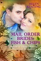 Mail Order Brides: Fish & Chips (A Pair of Clean Western Historical Romances) by Helen Keating