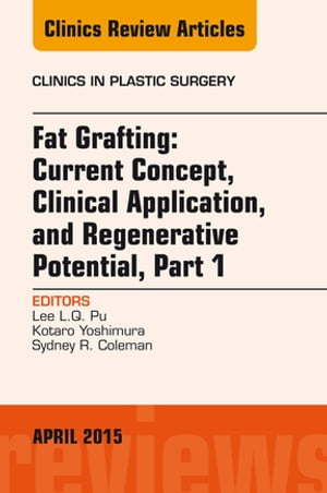 Fat Grafting: Current Concept,  Clinical Application,  and Regenerative Potential,  An Issue of Clinics in Plastic Surgery,