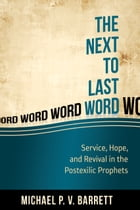 The Next to Last Word: Service, Hope, and Revival in the Postexilic Prophets