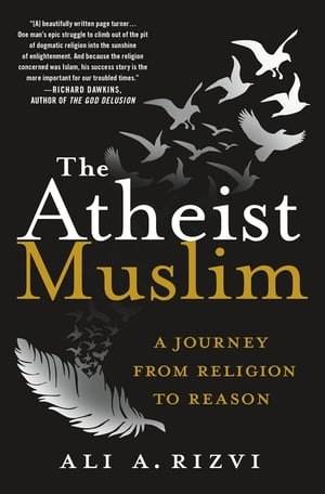 The Atheist Muslim A Journey from Religion to Reason
