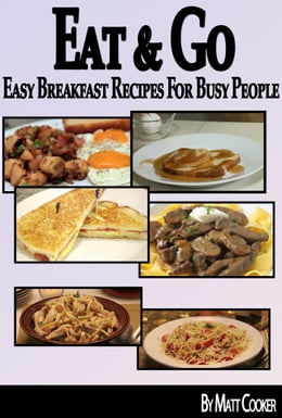 Book Eat & Go: Easy Breakfast Recipes For Busy People by Matt Cooker