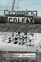 Crossing Colfax: Short Stories by Rocky Mountain Fiction Writers by Linda Berry