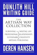 The Artisan Way Collection: Comprising the Dunlith Hill Writing Guides to Surviving the Writing Life, Professional Relationships by Deren Hansen