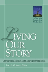 Living Our Story: Narrative Leadership and Congregational Culture