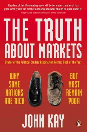 The Truth About Markets Why Some Nations are Rich But Most Remain Poor
