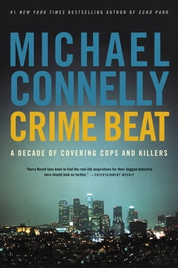Book Crime Beat: A Decade of Covering Cops and Killers by Michael Connelly