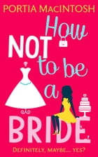 How Not to be a Bride by Portia MacIntosh
