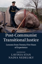 Post-Communist Transitional Justice: Lessons from Twenty-Five Years of Experience