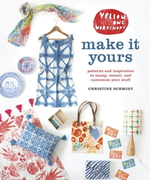 Yellow Owl Workshop's Make It Yours Patterns and Inspiration to Stamp,  Stencil,  and Customize Your Stuff