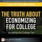 The Truth About Economizing for College: Shrinking the College Tab by Lynn O'Shaughnessy
