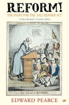 Reform!: The Fight for the 1832 Reform Act