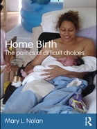 Home Birth: The Politics of Difficult Choices