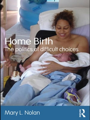 Home Birth The Politics of Difficult Choices