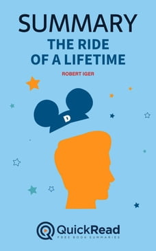 """Summary of """"The Ride of a Lifetime"""" by Robert Iger"""