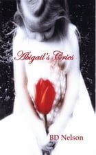 Abigail's Cries by BD Nelson