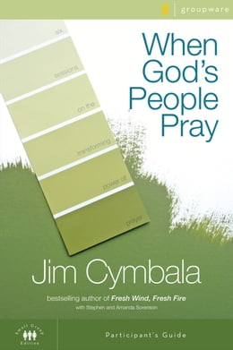 Book When God's People Pray Participant's Guide: Six Sessions on the Transforming Power of Prayer by Jim Cymbala