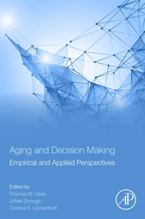 Aging and Decision Making Empirical and Applied Perspectives