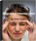 Migraine Headaches: Discover What Your Doctor Won't Tell You About Migraine Headache Treatment, The Truth About What Cau by Nina Dyson