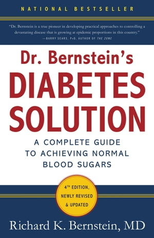Dr. Bernstein's Diabetes Solution The Complete Guide to Achieving Normal Blood Sugars