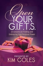 Open Your G.I.F.T.S.: 22 Lessons on Finding and Embracing Your Personal Power by Kim Coles