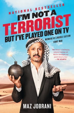 I'm Not a Terrorist,  But I've Played One On TV Memoirs of a Middle Eastern Funny Man