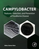 Campylobacter: Features, Detection, and Prevention of Foodborne Disease by Günter Klein