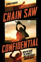 Chain Saw Confidential: How We Made the World's Most Notorious Horror Movie by Gunnar Hansen